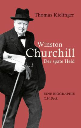 Thomas Kielinger. Winston Churchill. Der späte Held